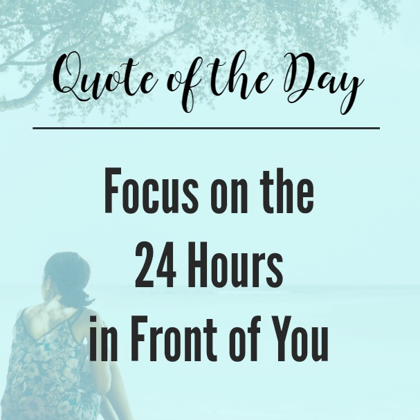 Focus on the Next 24 Hours